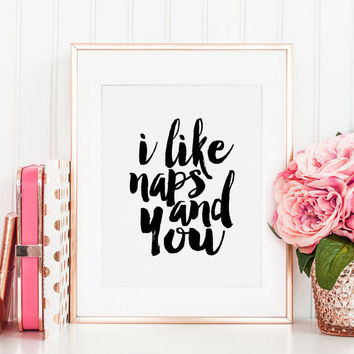 PRINTABLE Art, I Like Naps And You, Funny Print,Bedroom Decor,Bedroom Sign,Gift For Him,Boyfriend Gift,Quote Prints,Typography Poster,Love