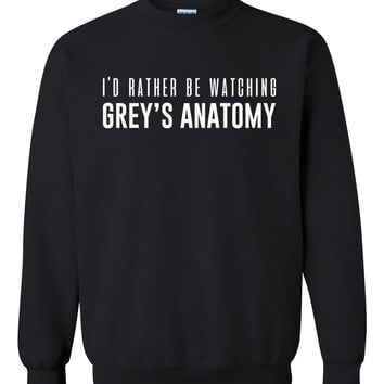 I'd rather be watching Grey's Anatomy Crewneck Sweatshirt