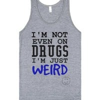 Not on drugs just weird tank top tee t shirt-Athletic Grey Tank