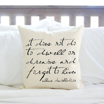 "Harry Potter Dumbledore Quote ""It does not do to dwell on dreams"" Pillow"