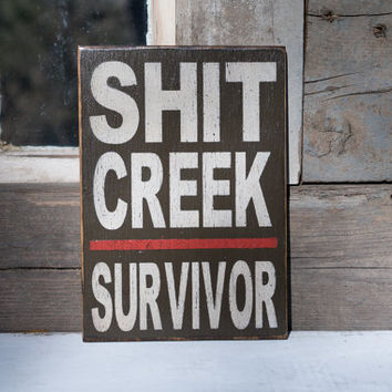 Funny sign Shit Creek survivor sign divorce humor cancer survivor rustic man cave sign funny office sign promotion gift paddle brown white