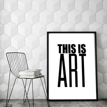 Ironic Funny Prints ~ This is Art ~ Art Love Joker Gift, Minimalist Black and White Typography Print, Husband Gift Monochrome Wall Decor