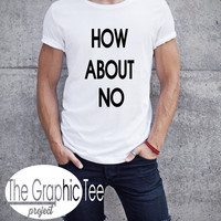 How about no men tshirt, trendy man tshirts, fashion man tshirt