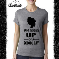 Bun Going Up On A School Day Ladies Tee - Funny - College Humor - College Student - Humor