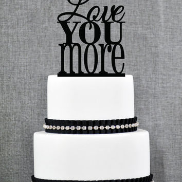 Love You More Cake Topper – Custom Wedding Cake Topper Available in over 20 colored acrylic options
