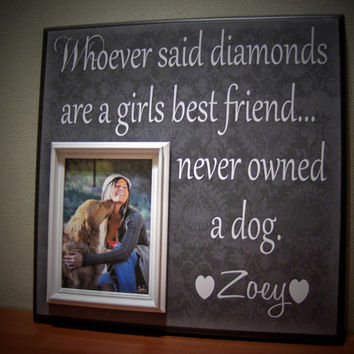 Pet Picture Frame Gift, Whoever Said Diamonds Are A Girls Best Friend Never Owned A Dog, Dog Lover