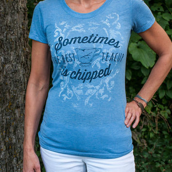 Sometimes The Best Teacup Is Chipped (Once Upon a Time, Rumpelstiltskin, RumBelle) Women's T-Shirt.  Available in Blue, White, or Oatmeal