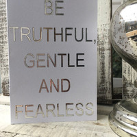 Inspirational Card. Be Truthful, Gentle and Fearless. Greetings Card. Birthday Card. Blank Card.