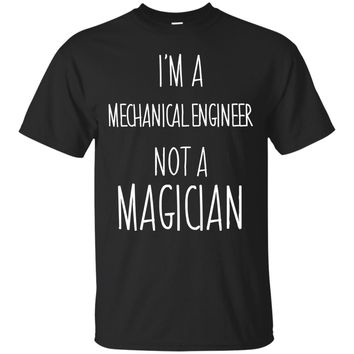 I'm a Mechanical Engineer Not a Magician Sarcastic Shirt