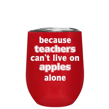 Because Teacher Cant Live on Apples Alone on Vampire Red 12 oz Stemless Wine Tumbler