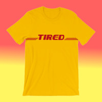 """TIRED"" SHIRT"