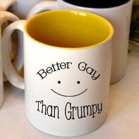 Better Gay Than Grumpy Coffee Mug funny wedding gift or for best friend