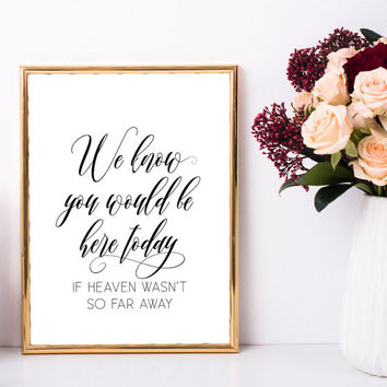 We know you would be here today if heaven wasn't so far away sign, In loving memory wedding sign, Wedding remembrance, Memorial wedding sign