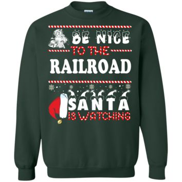 Be Nice To The Railroad Santa Is Watching Sweatshirt, T-Shirt