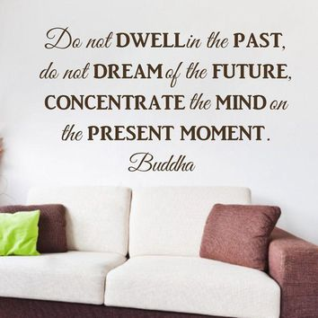 Buddha Quote Do Not Dwell In The Past Buddha Philosophy Wall Decal