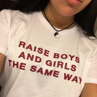 Raise Boys and Girls the Same Way Shirt