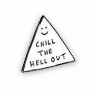 Chill the Hell Out Triangular Enamel Pin