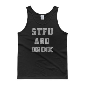 STFU And Drink - Tank top