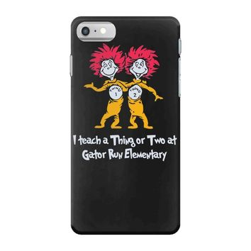 i teach a thing or two at gator run elementary iPhone 7 Case