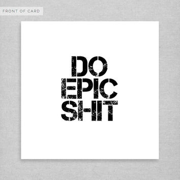 DO EPIC SHIT. Inspirational Card. Friendship Card. Birthday Card