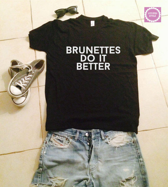 Brunettes Do It Better T Shirts For Women From Stupidstyle On