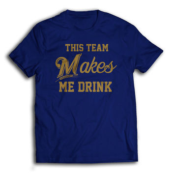 "Milwaukee Brewers ""This Team Makes Me Drink"" T-shirt"