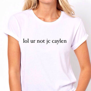 lol ur not jc caylen Tshirt