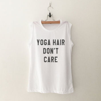 Yoga hair don't care muscle tee t-shirt womens gifts girls tumblr workout shirts hipster band merch fangirls teens gift girlfriend blogger