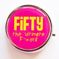 50th Birthday, Pill Box, Pill Case, Pill Container, Fifty, Birthday Gift, Funny saying, Pink (729)