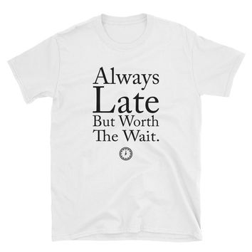 Always Late But Worth The Wait T-Shirt Gift