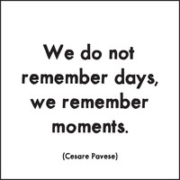 We do not remember days, we remember moments - Magnet