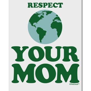 """Respect Your Mom - Mother Earth Design - Color Aluminum 8 x 12"""" Sign"""