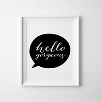 Hello gorgeous, Printable wall art, decor poster, Quote Print, digital typography, black and white art, valentines day gift, Feel good art