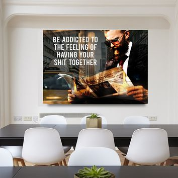 Be Addicted To The Feeling Of Your Shit Together Framed Canvas Wall Art Motivational Art