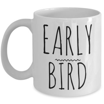 Early Bird Mug Early Riser Coffee Mug Ceramic Coffee Cup
