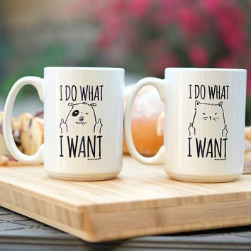 I Do What I Want Cat or Dog Coffee Cup Mug