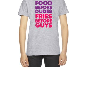 Food Before Dudes, Fries Before Guys - Youth T-shirt