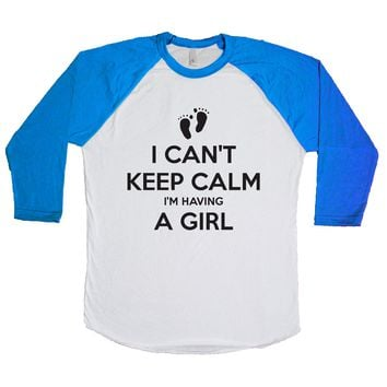 I Can't Keep Calm I'm Having A Girl Unisex Baseball Tee