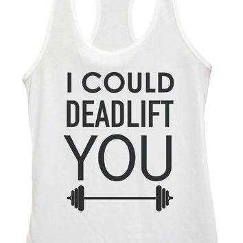 Womens I COULD DEADLIFT YOU Grapahic Design Fitted Tank Top