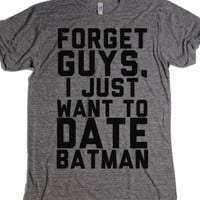I Just Want to Date Batman-Unisex Athletic Grey T-Shirt