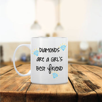 Diamonds are a Girl's Best Friend Ceramic Mug - Dishwasher Safe - Cute Coffee Mug- Funny Coffee Mug - Custom - Personalized