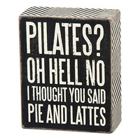 Pilates? Oh Hell No I Thought You Said Pie and Lattes - Wood Box Sign - Black & White for wall hanging, table or desk 5-in