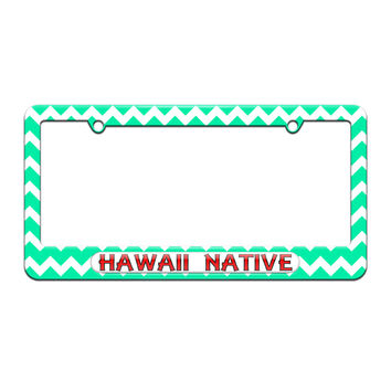 Hawaii Native - State Pride - License Plate Tag Frame - Teal Chevrons Design