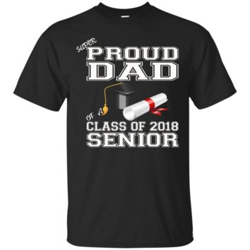 Mens Super Proud Dad Of A Class Of 2018 Senior T-shirt