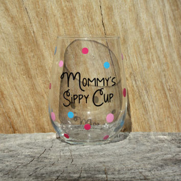 Mommy's Sippy Cup Stemless Wine Glass- Mommy, Nana, Grandma