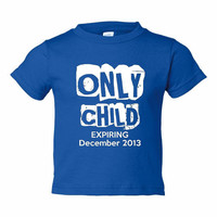 Only Child Expiring Great Big Brother Big Sister Printed Only Child T SHirt Personalize with Your Due Date Great Announcement of Expecting