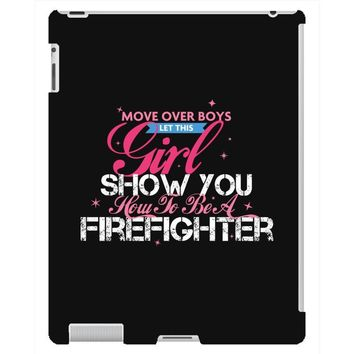 Move Over Boys Let This Girl Show You How To Be A Firefighter iPad 3 and 4 Case