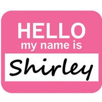 Shirley Hello My Name Is Mouse Pad