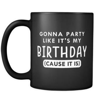 Gonna Party Like It's My Birthday Mug