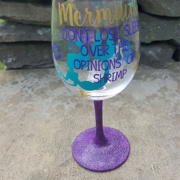 Mermaids Don't Lose Sleep Over The Opinions Of Shrimp, Mermaid Wine Glass, I'd Rather Be A Mermaid